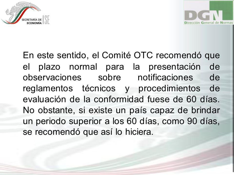 En este sentido, el Comité OTC recomendó que el plazo normal para la presentación de observaciones sobre notificaciones de reglamentos técnicos y proc
