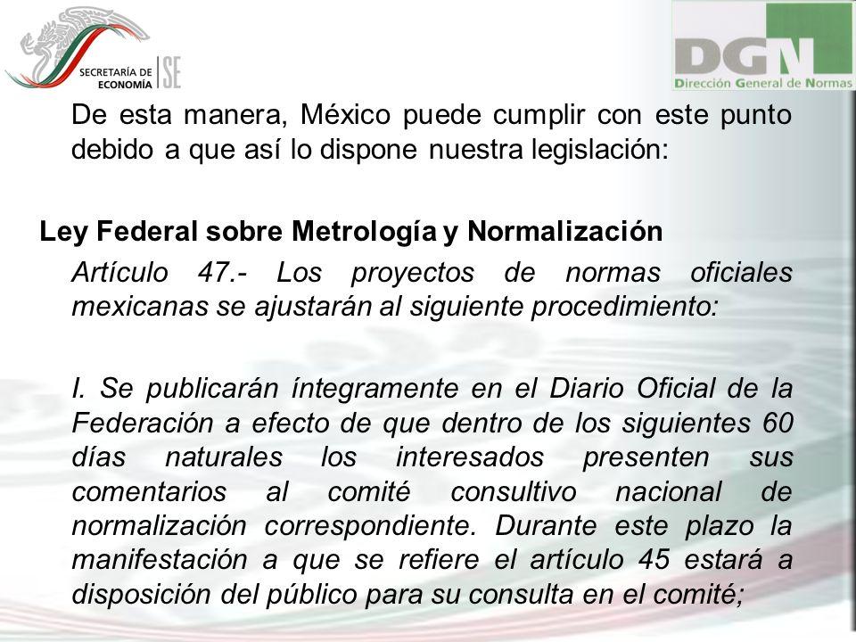 De esta manera, México puede cumplir con este punto debido a que así lo dispone nuestra legislación: Ley Federal sobre Metrología y Normalización Artí