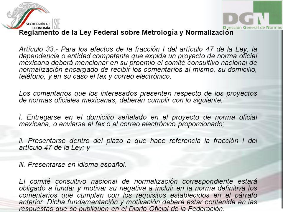 Reglamento de la Ley Federal sobre Metrología y Normalización Artículo 33.- Para los efectos de la fracción I del artículo 47 de la Ley, la dependenci