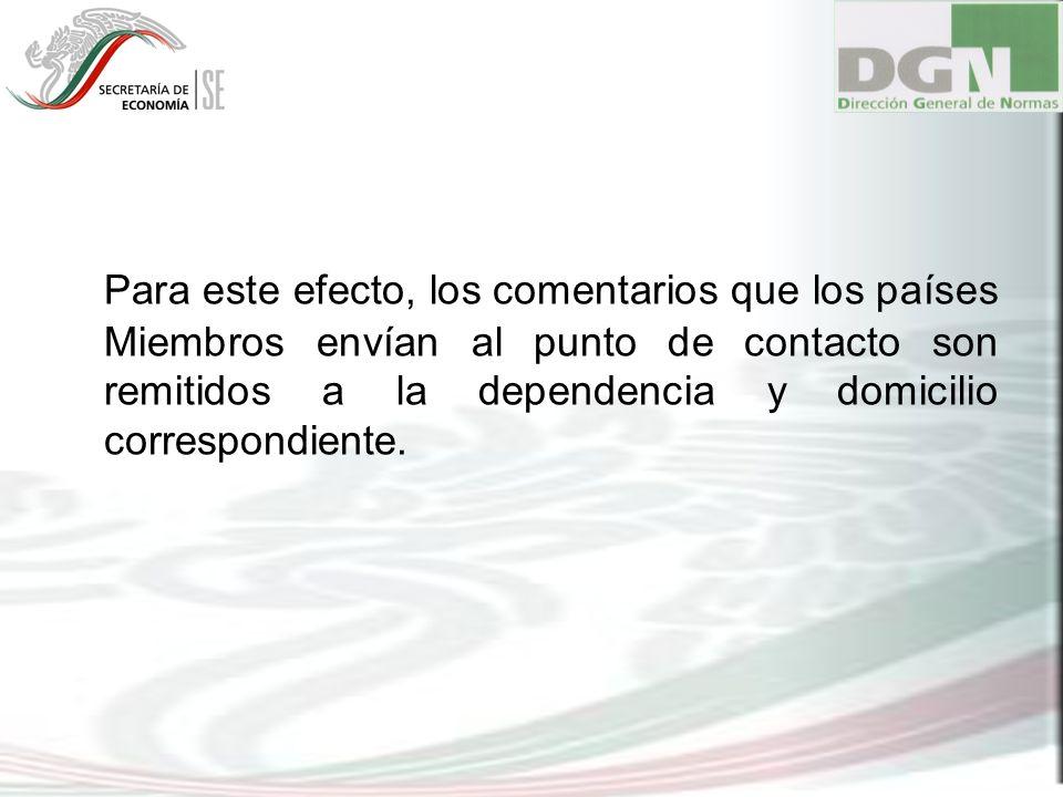 Para este efecto, los comentarios que los países Miembros envían al punto de contacto son remitidos a la dependencia y domicilio correspondiente.