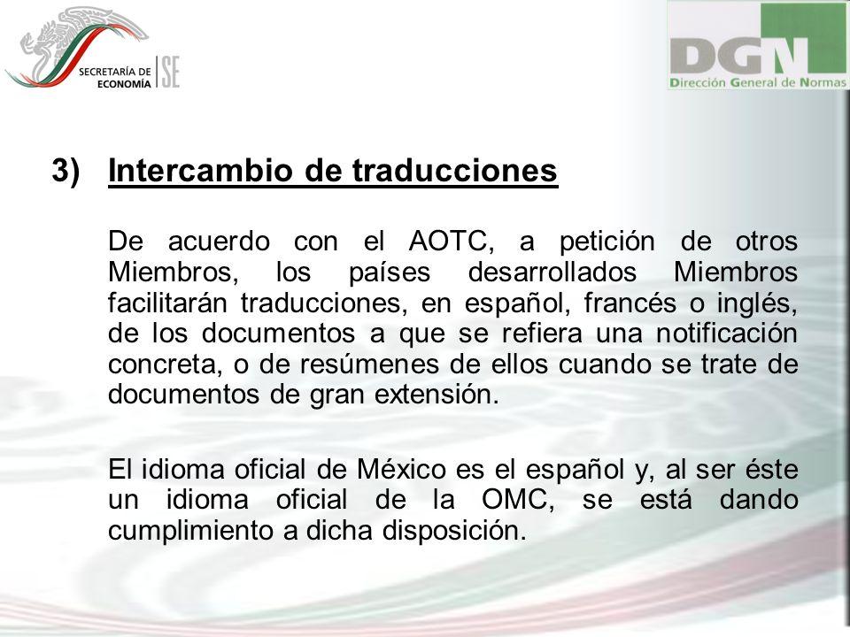 3)Intercambio de traducciones De acuerdo con el AOTC, a petición de otros Miembros, los países desarrollados Miembros facilitarán traducciones, en esp