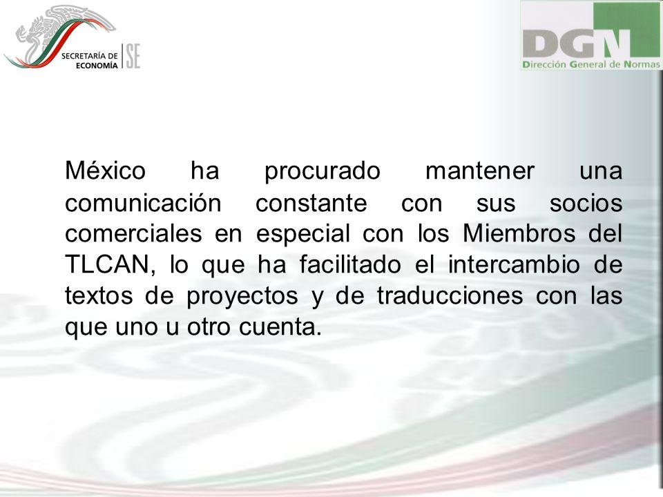 México ha procurado mantener una comunicación constante con sus socios comerciales en especial con los Miembros del TLCAN, lo que ha facilitado el int