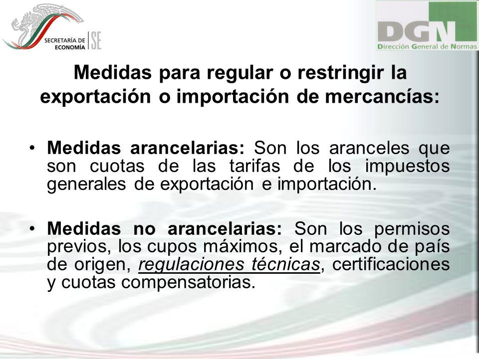 Medidas para regular o restringir la exportación o importación de mercancías: Medidas arancelarias: Son los aranceles que son cuotas de las tarifas de
