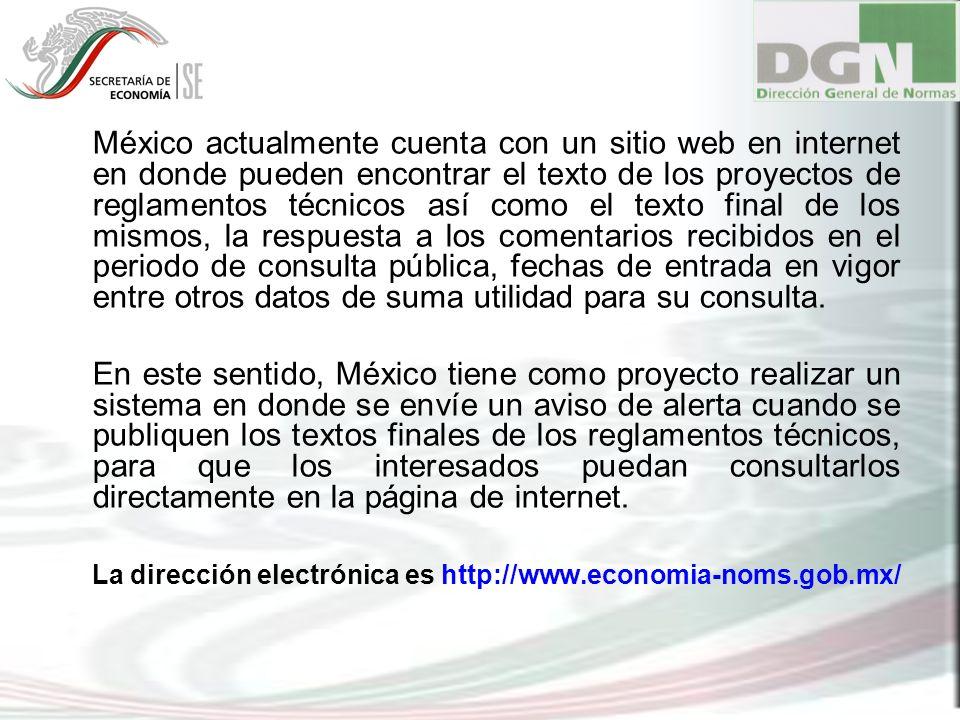 México actualmente cuenta con un sitio web en internet en donde pueden encontrar el texto de los proyectos de reglamentos técnicos así como el texto f