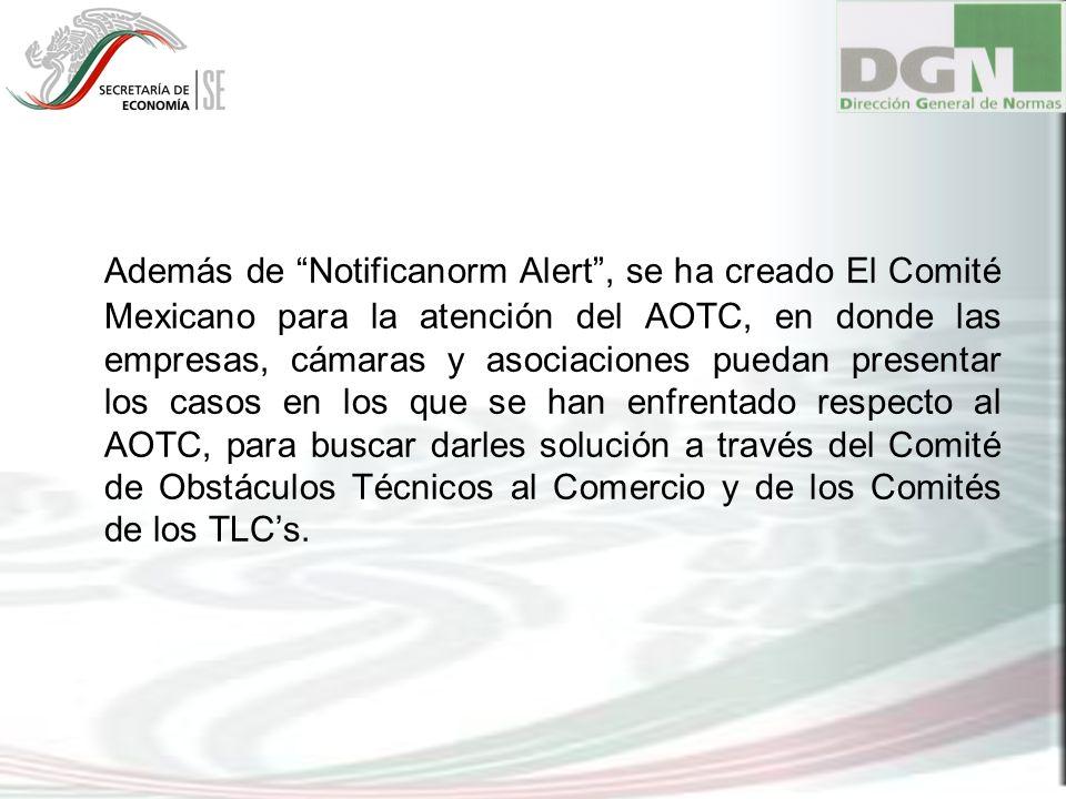 Además de Notificanorm Alert, se ha creado El Comité Mexicano para la atención del AOTC, en donde las empresas, cámaras y asociaciones puedan presenta