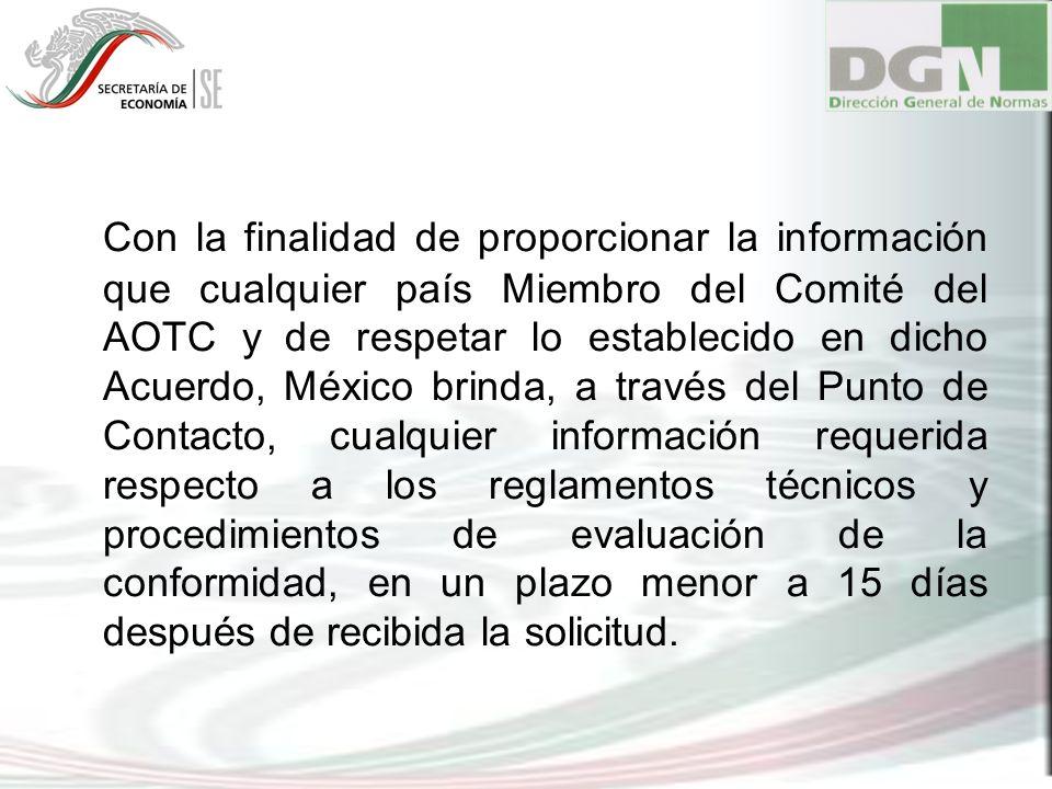 Con la finalidad de proporcionar la información que cualquier país Miembro del Comité del AOTC y de respetar lo establecido en dicho Acuerdo, México b