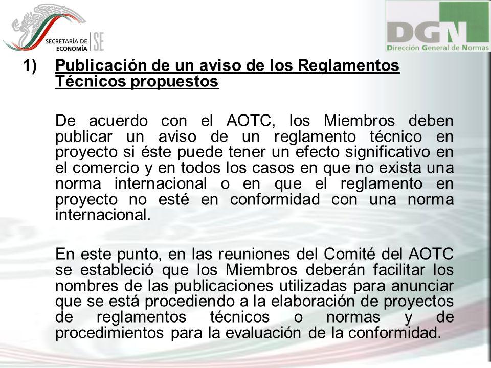 1)Publicación de un aviso de los Reglamentos Técnicos propuestos De acuerdo con el AOTC, los Miembros deben publicar un aviso de un reglamento técnico