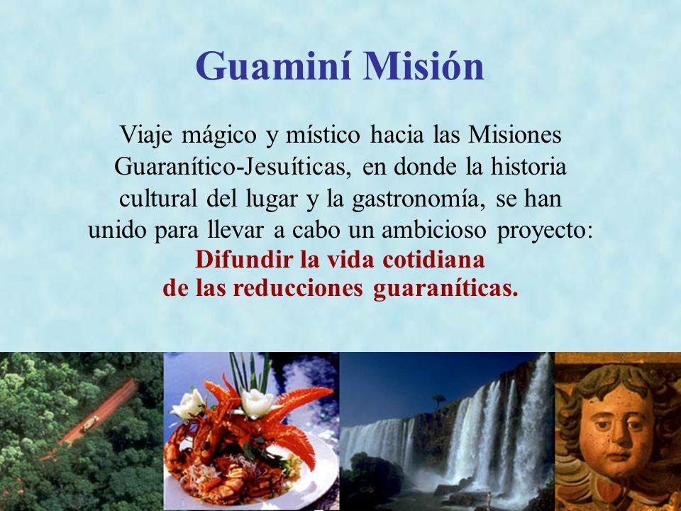 Guaminí Misión Viaje mágico y místico hacia las Misiones Guaranítico-Jesuíticas, en donde la historia cultural del lugar y la gastronomía, se han unid