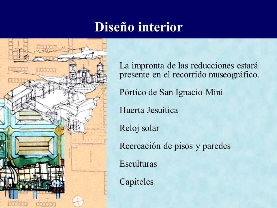 Diseño interior La impronta de las reducciones estará presente en el recorrido museográfico. Pórtico de San Ignacio Miní Huerta Jesuítica Reloj solar