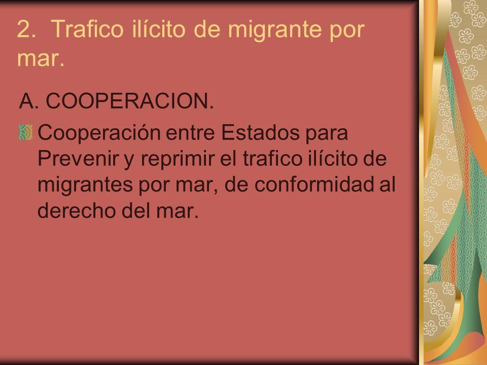 2. Trafico ilícito de migrante por mar. A. COOPERACION. Cooperación entre Estados para Prevenir y reprimir el trafico ilícito de migrantes por mar, de