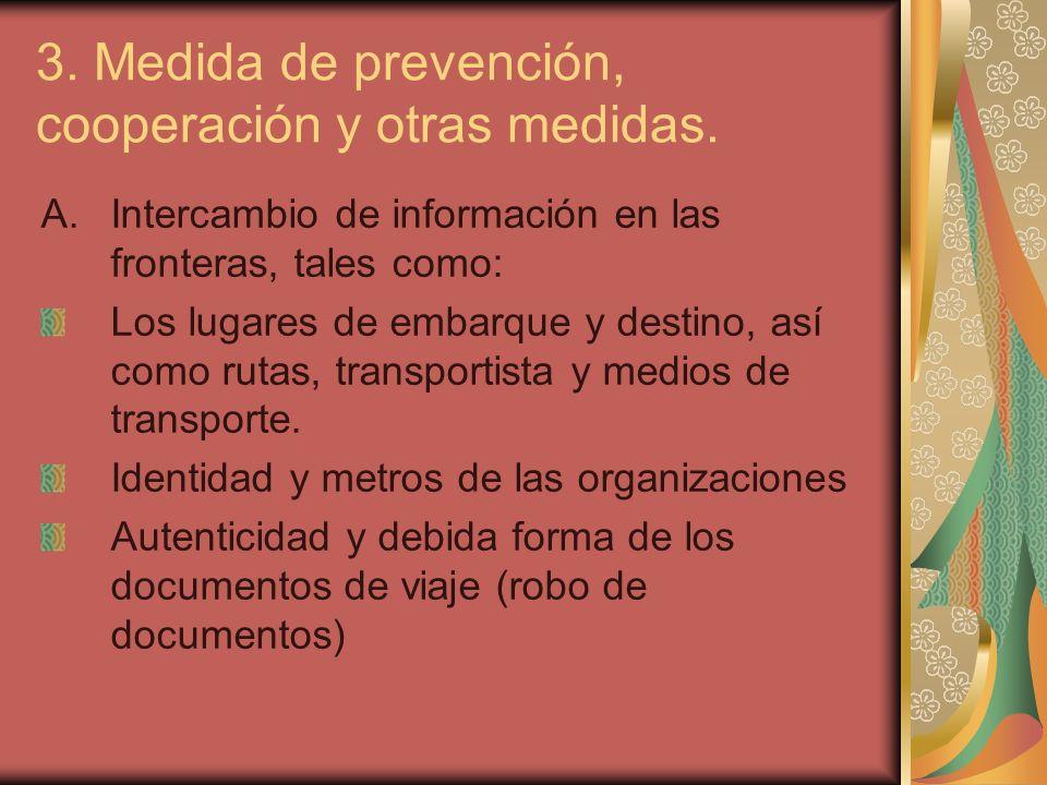 3. Medida de prevención, cooperación y otras medidas. A.Intercambio de información en las fronteras, tales como: Los lugares de embarque y destino, as