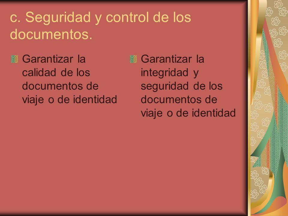 c. Seguridad y control de los documentos. Garantizar la calidad de los documentos de viaje o de identidad Garantizar la integridad y seguridad de los