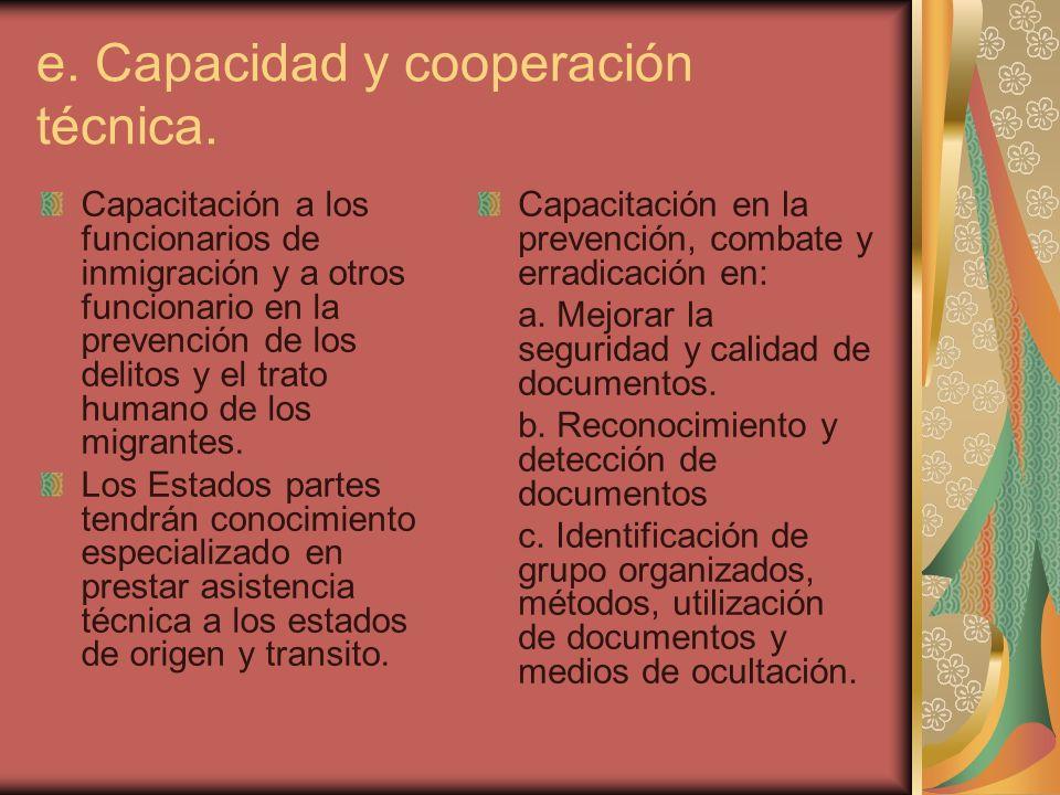 e. Capacidad y cooperación técnica. Capacitación a los funcionarios de inmigración y a otros funcionario en la prevención de los delitos y el trato hu