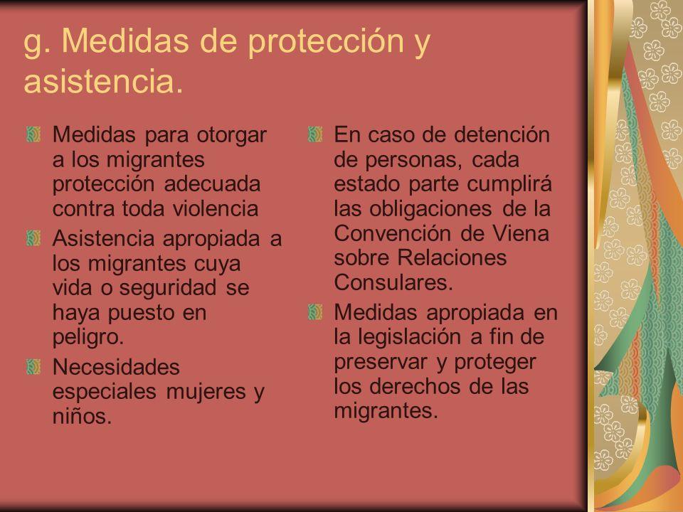 g. Medidas de protección y asistencia. Medidas para otorgar a los migrantes protección adecuada contra toda violencia Asistencia apropiada a los migra