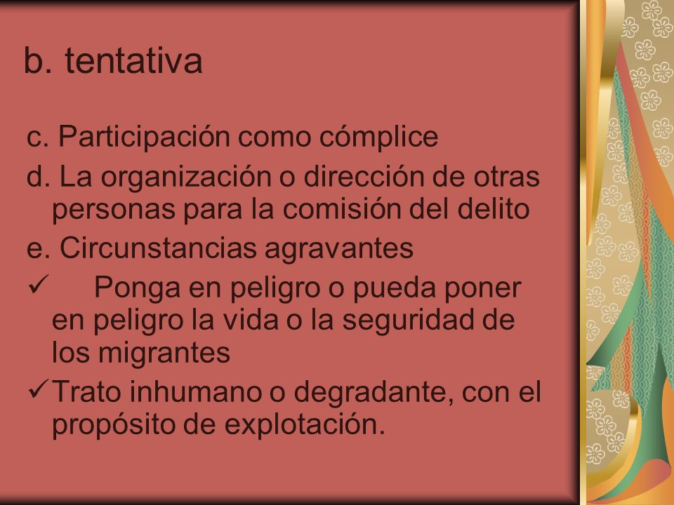 b. tentativa c. Participación como cómplice d. La organización o dirección de otras personas para la comisión del delito e. Circunstancias agravantes