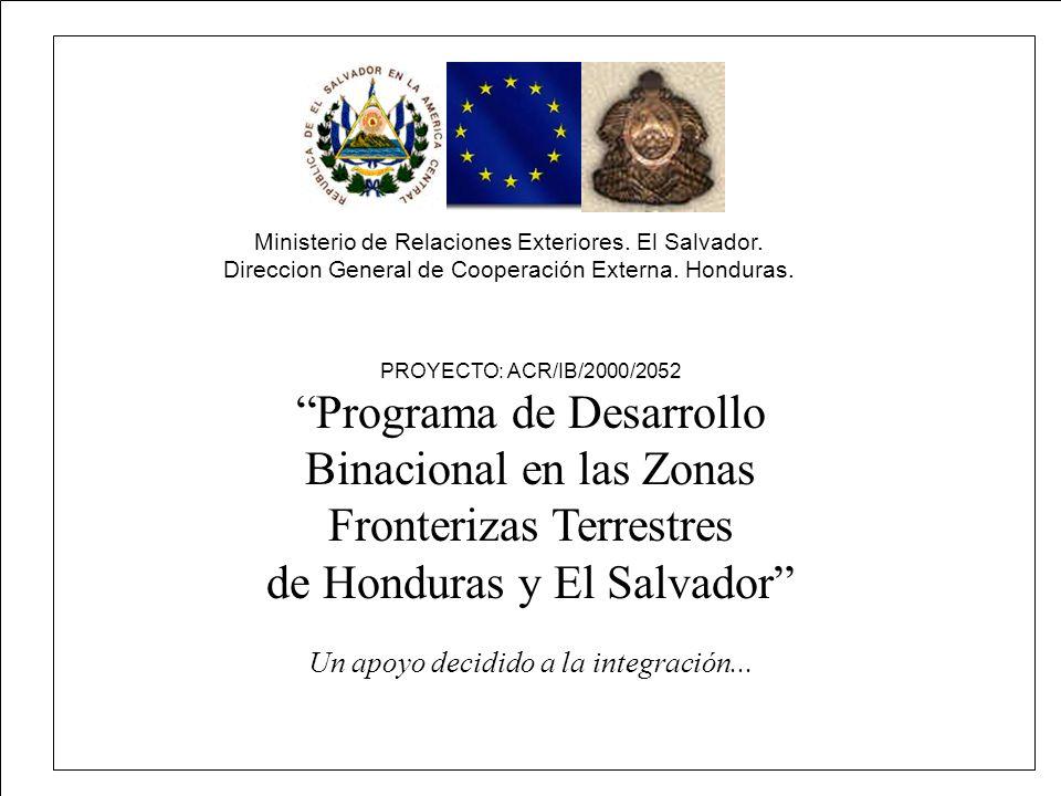 PROYECTO: ACR/IB/2000/2052 Programa de Desarrollo Binacional en las Zonas Fronterizas Terrestres de Honduras y El Salvador Un apoyo decidido a la inte