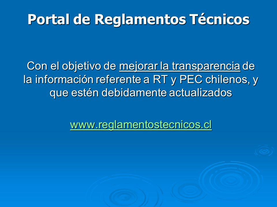 Con el objetivo de mejorar la transparencia de la información referente a RT y PEC chilenos, y que estén debidamente actualizados www.reglamentostecnicos.cl Portal de Reglamentos Técnicos