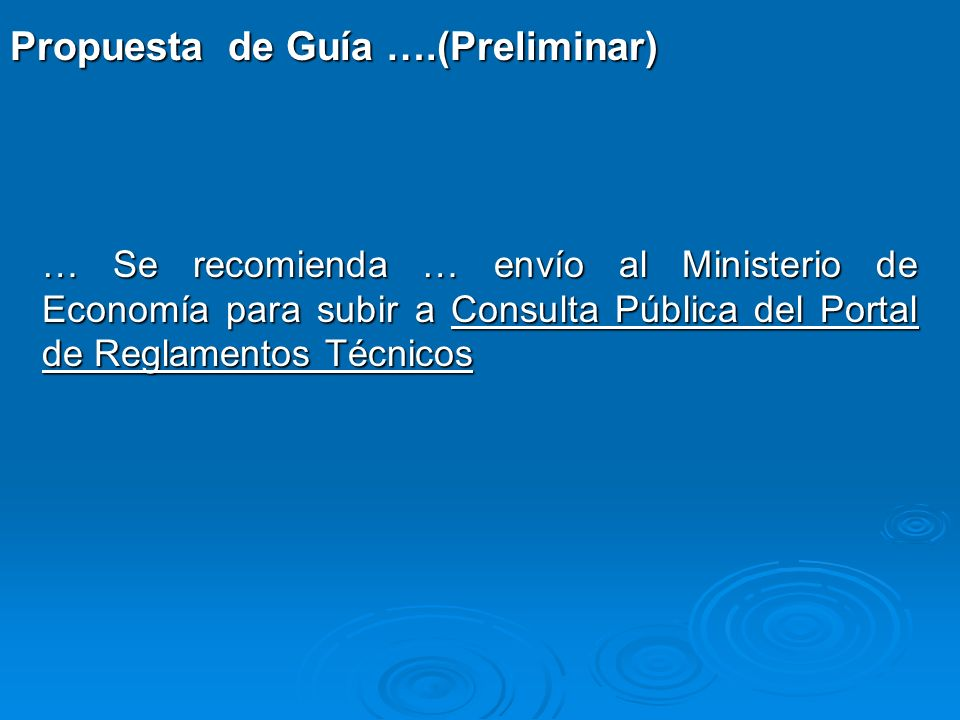 … Se recomienda … envío al Ministerio de Economía para subir a Consulta Pública del Portal de Reglamentos Técnicos Propuesta de Guía ….(Preliminar)
