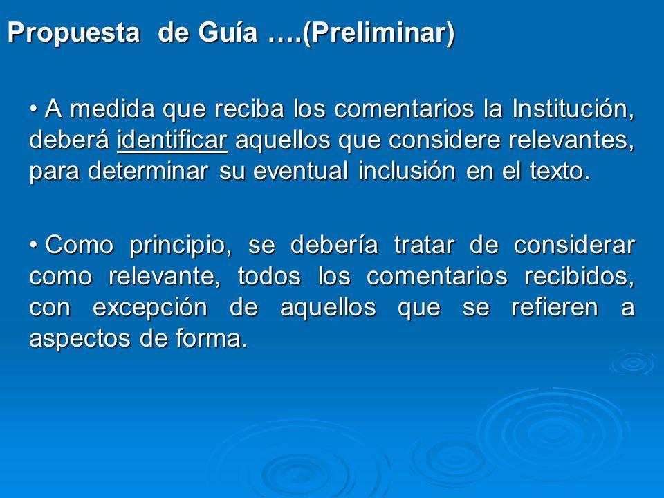 A medida que reciba los comentarios la Institución, deberá identificar aquellos que considere relevantes, para determinar su eventual inclusión en el texto.