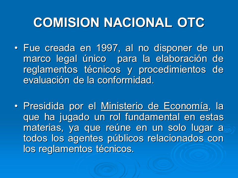 COMISION NACIONAL OTC Fue creada en 1997, al no disponer de un marco legal único para la elaboración de reglamentos técnicos y procedimientos de evaluación de la conformidad.Fue creada en 1997, al no disponer de un marco legal único para la elaboración de reglamentos técnicos y procedimientos de evaluación de la conformidad.
