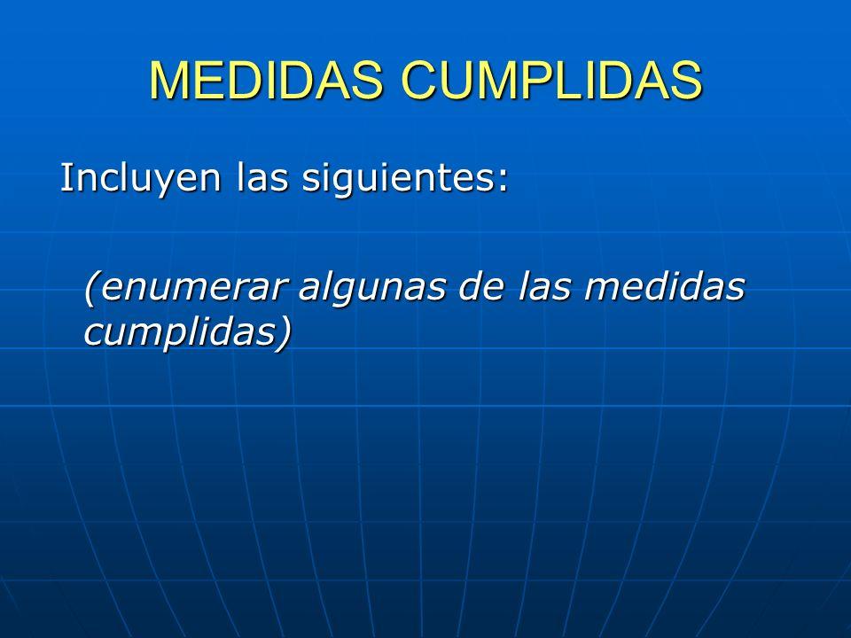 MEDIDAS CUMPLIDAS Incluyen las siguientes: (enumerar algunas de las medidas cumplidas)