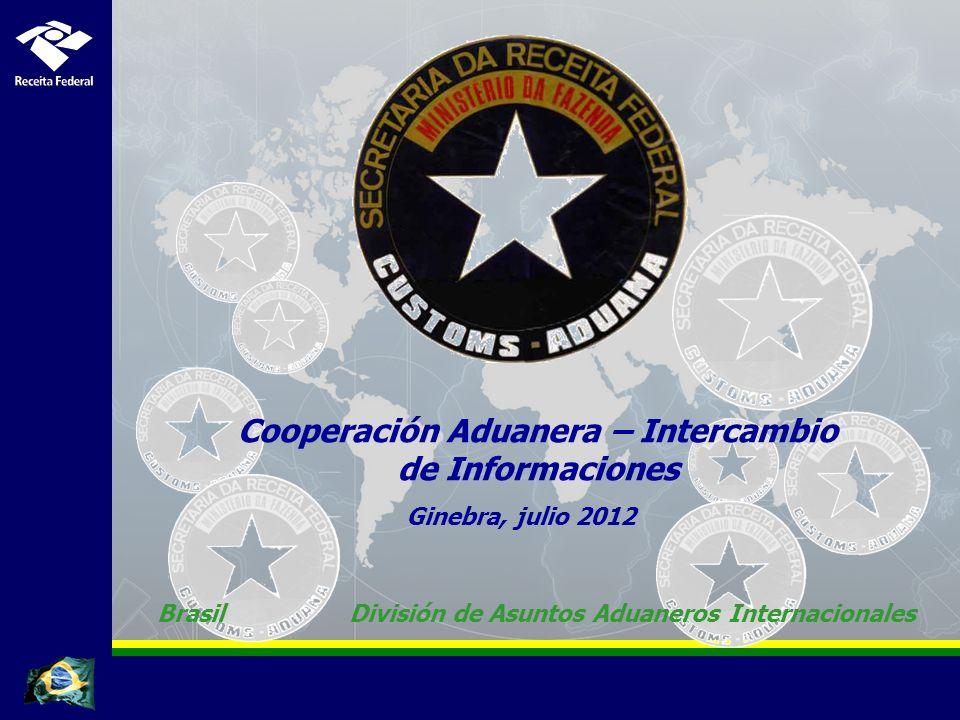 Ginebra, julio 2012 Cooperación Aduanera – Intercambio de Informaciones BrasilDivisión de Asuntos Aduaneros Internacionales