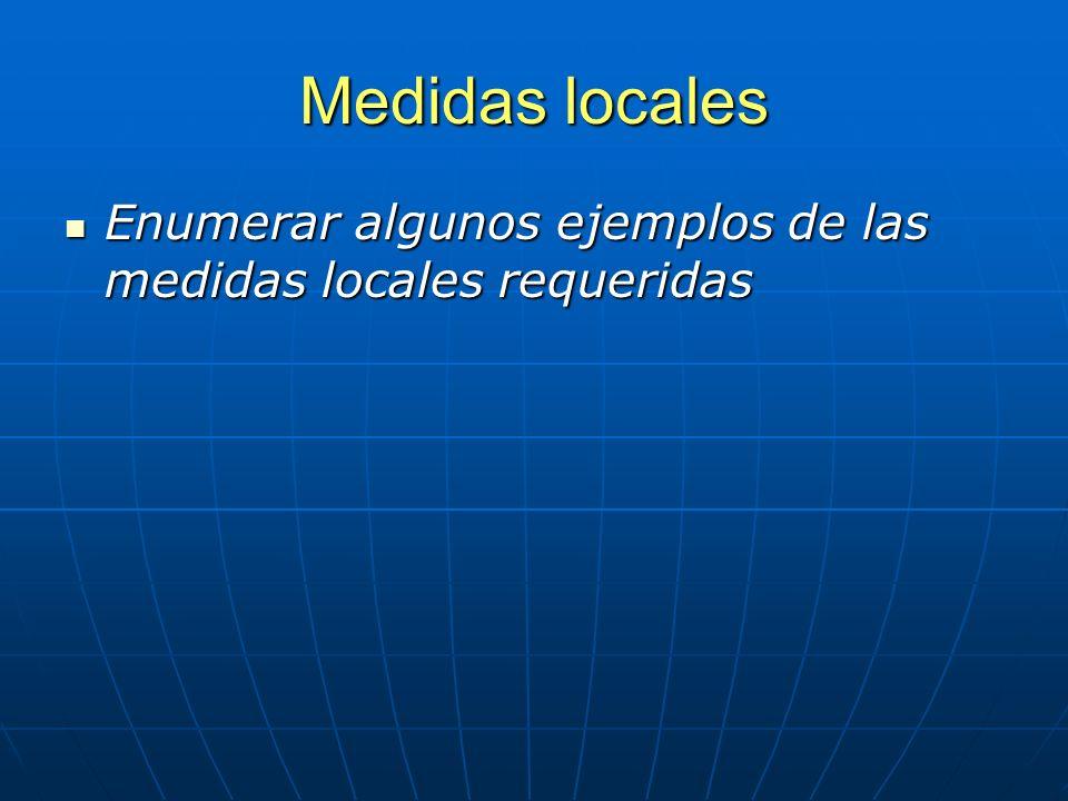 Medidas locales Enumerar algunos ejemplos de las medidas locales requeridas Enumerar algunos ejemplos de las medidas locales requeridas