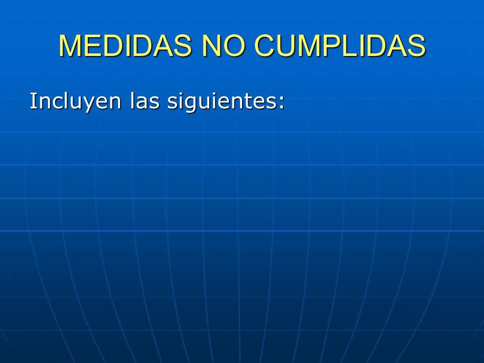 MEDIDAS NO CUMPLIDAS Incluyen las siguientes: