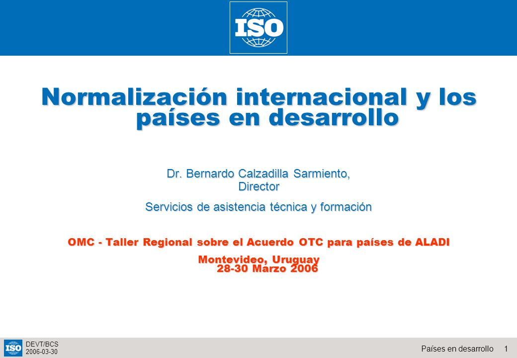 22Países en desarrollo DEVT/BCS 2006-03-30 http://www.iso.org Thank you for your attention !