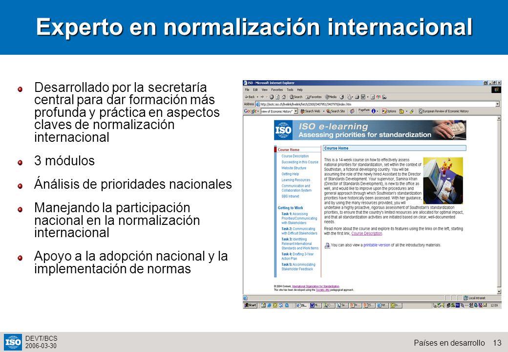 13Países en desarrollo DEVT/BCS 2006-03-30 Desarrollado por la secretaría central para dar formación más profunda y práctica en aspectos claves de nor