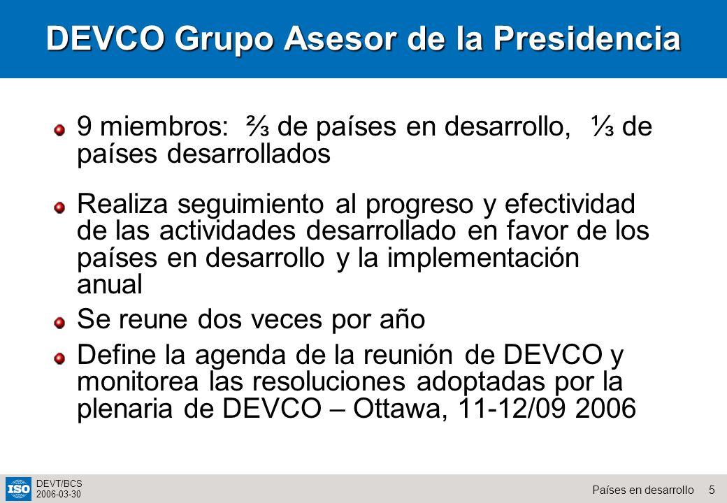 5Países en desarrollo DEVT/BCS 2006-03-30 DEVCO Grupo Asesor de la Presidencia 9 miembros: de países en desarrollo, de países desarrollados Realiza se