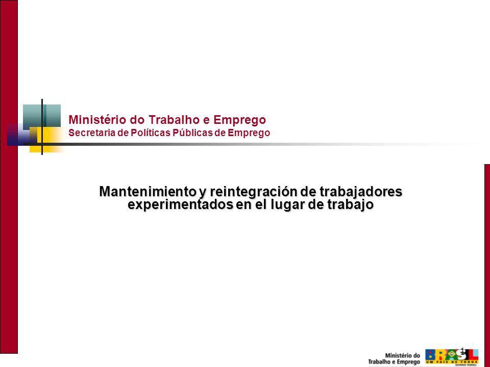 1 Ministério do Trabalho e Emprego Secretaria de Políticas Públicas de Emprego Mantenimiento y reintegración de trabajadores experimentados en el lugar de trabajo