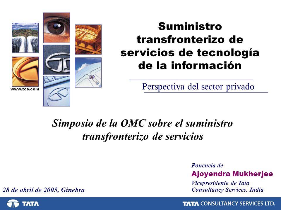 Ponencia de Ajoyendra Mukherjee Vicepresidente de Tata Consultancy Services, India Suministro transfronterizo de servicios de tecnología de la informa