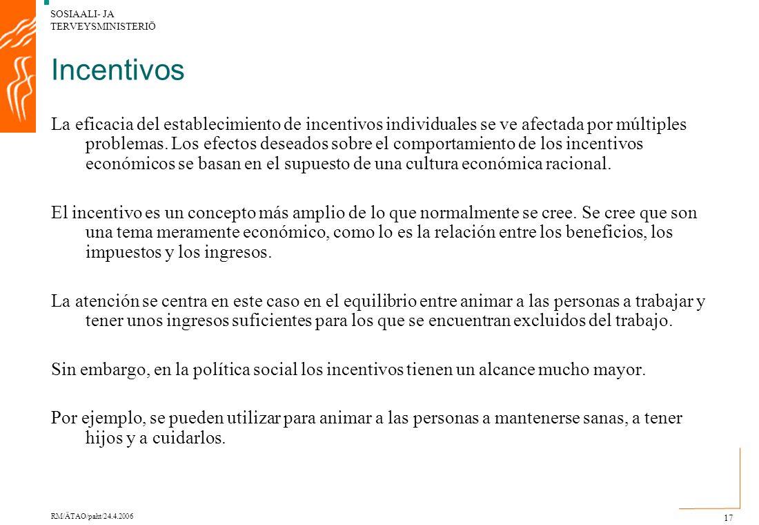 SOSIAALI- JA TERVEYSMINISTERIÖ RM/ÄTAO/paht/24.4.2006 17 Incentivos La eficacia del establecimiento de incentivos individuales se ve afectada por múltiples problemas.