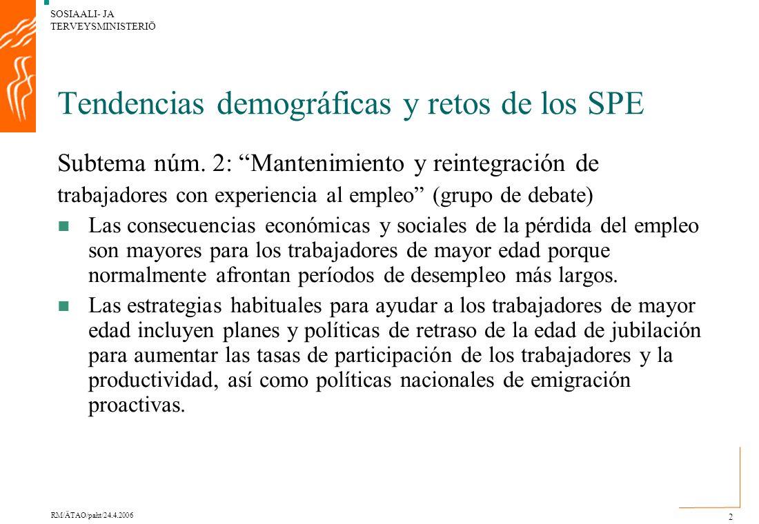 SOSIAALI- JA TERVEYSMINISTERIÖ RM/ÄTAO/paht/24.4.2006 2 Tendencias demográficas y retos de los SPE Subtema núm.