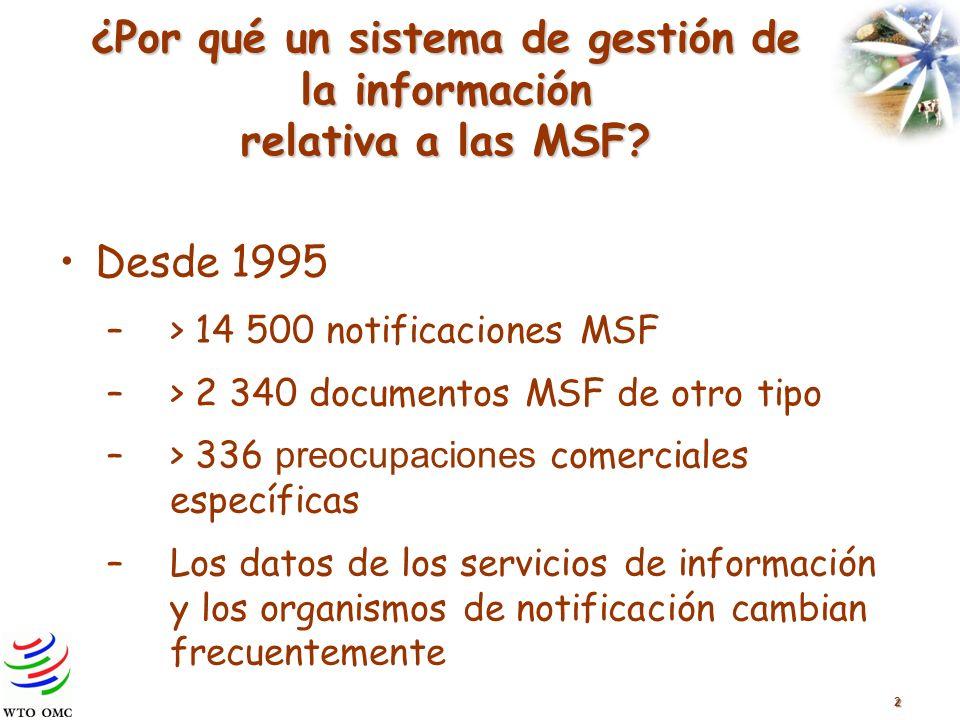 2 ¿Por qué un sistema de gestión de la información relativa a las MSF? Desde 1995 –> 14 500 notificaciones MSF –> 2 340 documentos MSF de otro tipo –>
