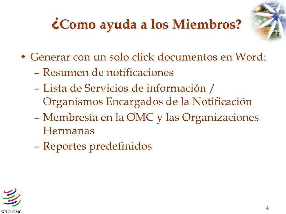 ¿ Como ayuda a los Miembros? Generar con un solo click documentos en Word: –Resumen de notificaciones –Lista de Servicios de información / Organismos