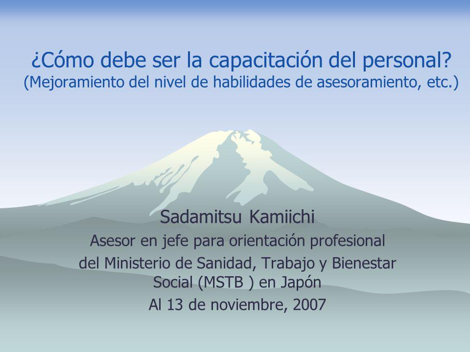 ¿Cómo debe ser la capacitación del personal? (Mejoramiento del nivel de habilidades de asesoramiento, etc.) Sadamitsu Kamiichi Asesor en jefe para ori