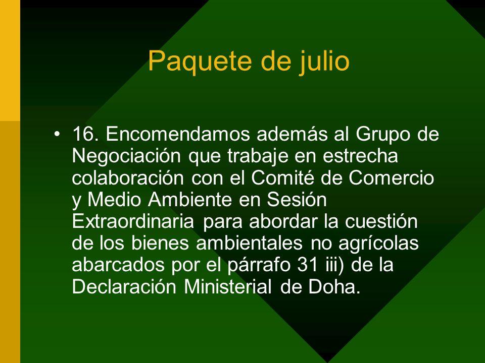 Paquete de julio 16. Encomendamos además al Grupo de Negociación que trabaje en estrecha colaboración con el Comité de Comercio y Medio Ambiente en Se