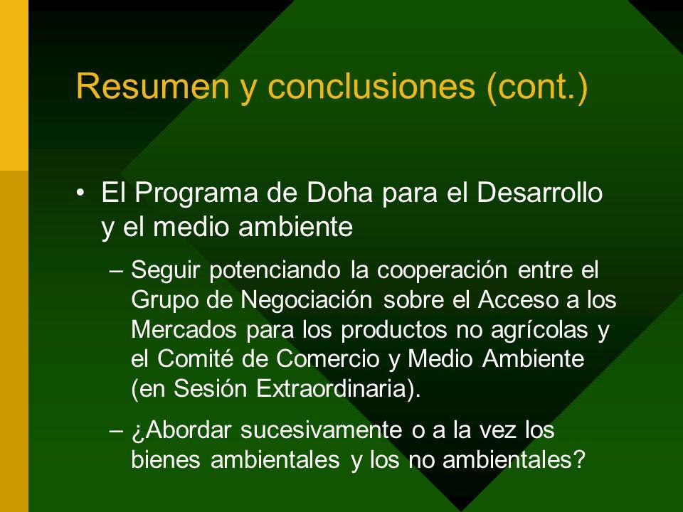 Resumen y conclusiones (cont.) El Programa de Doha para el Desarrollo y el medio ambiente –Seguir potenciando la cooperación entre el Grupo de Negociación sobre el Acceso a los Mercados para los productos no agrícolas y el Comité de Comercio y Medio Ambiente (en Sesión Extraordinaria).