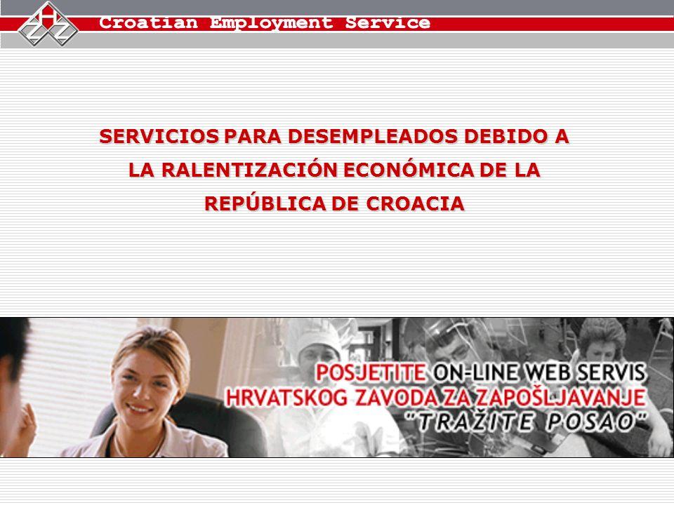SERVICIOS PARA DESEMPLEADOS DEBIDO A LA RALENTIZACIÓN ECONÓMICA DE LA REPÚBLICA DE CROACIA