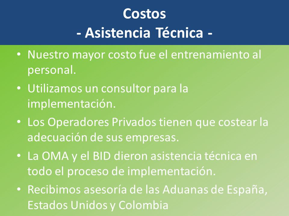 Costos - Asistencia Técnica - Nuestro mayor costo fue el entrenamiento al personal. Utilizamos un consultor para la implementación. Los Operadores Pri