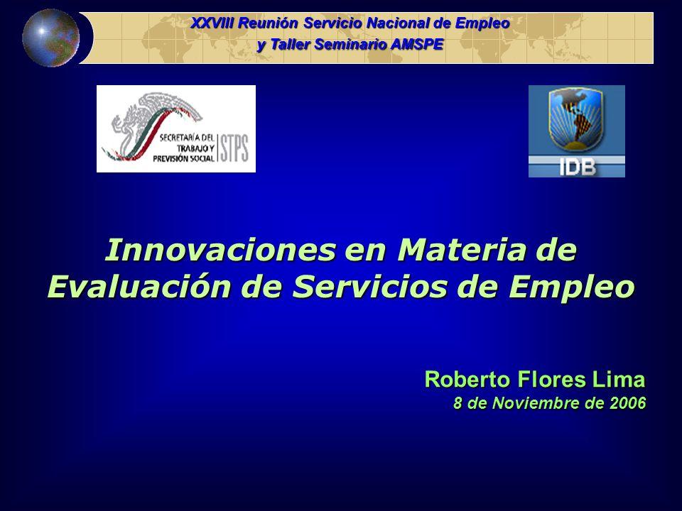 XXVIII Reunión Servicio Nacional de Empleo y Taller Seminario AMSPE Innovaciones en Materia de Evaluación de Servicios de Empleo Roberto Flores Lima 8