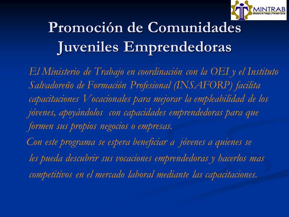 Promoción de Comunidades Juveniles Emprendedoras El Ministerio de Trabajo en coordinación con la OEI y el Instituto Salvadoreño de Formación Profesion