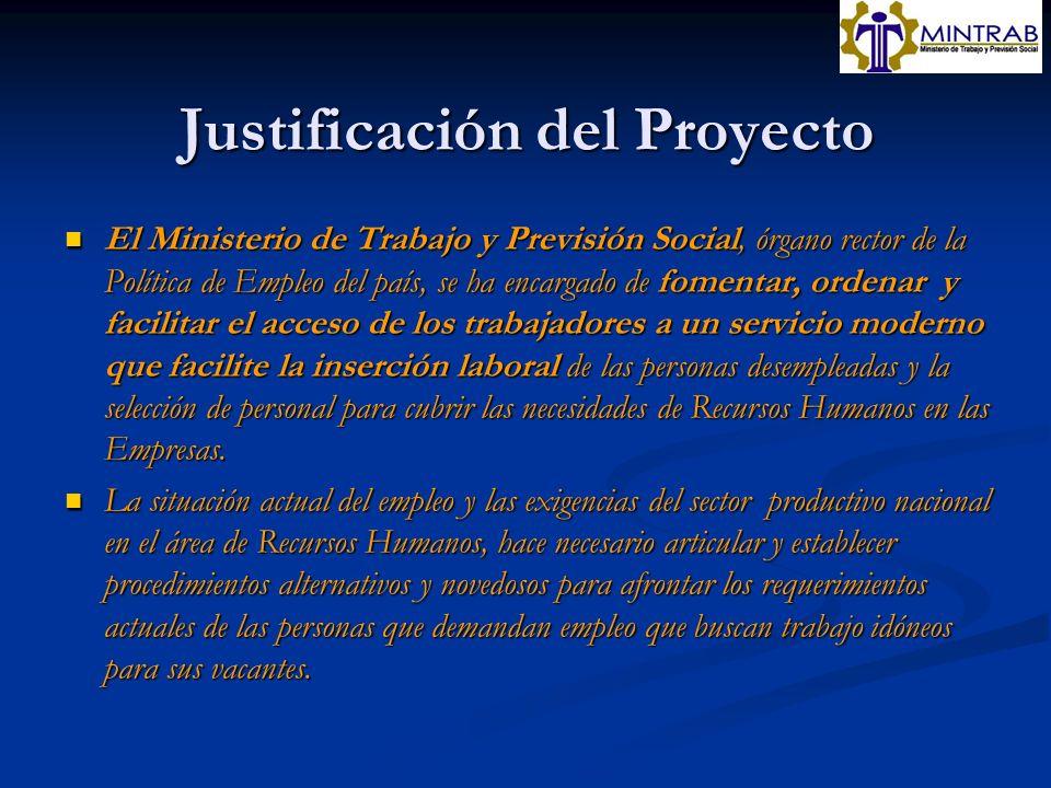 Justificación del Proyecto El Ministerio de Trabajo y Previsión Social, órgano rector de la Política de Empleo del país, se ha encargado de fomentar,