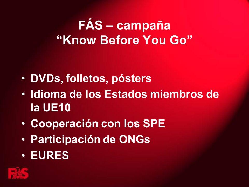 FÁS – campaña Know Before You Go DVDs, folletos, pósters Idioma de los Estados miembros de la UE10 Cooperación con los SPE Participación de ONGs EURES