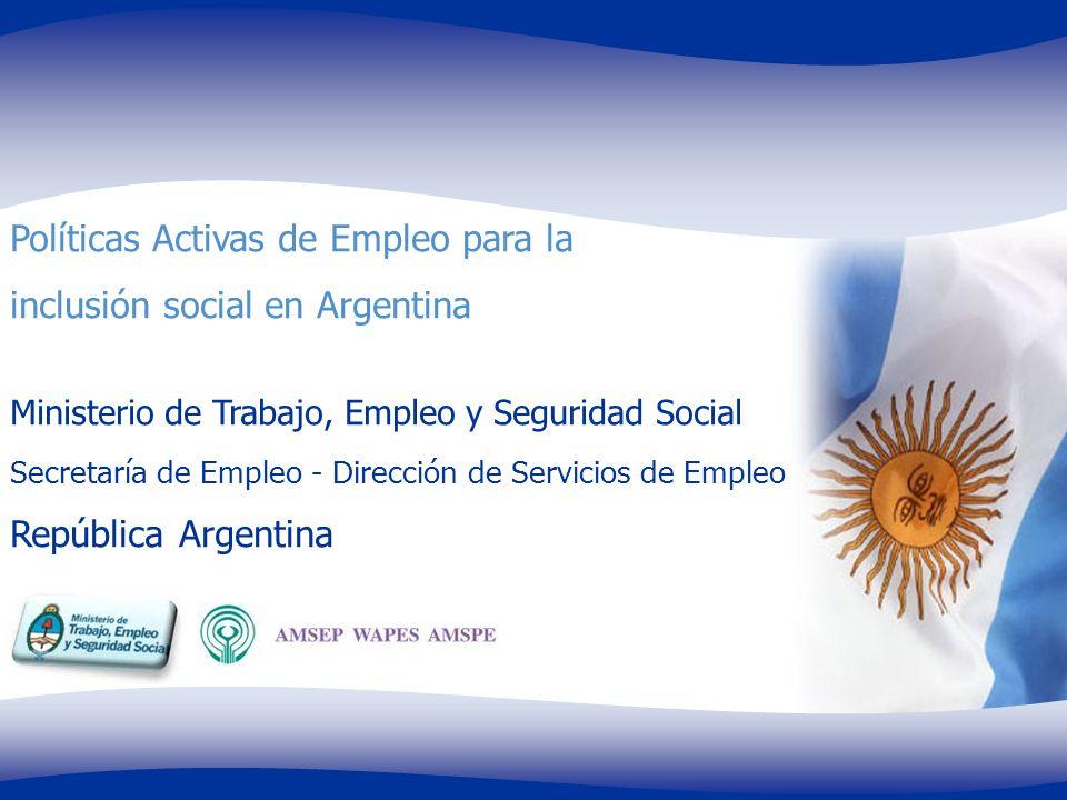 Políticas Activas de Empleo para la inclusión social en Argentina Ministerio de Trabajo, Empleo y Seguridad Social Secretaría de Empleo - Dirección de