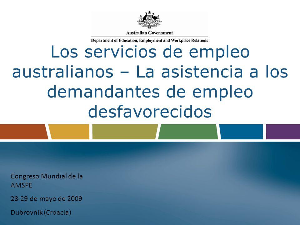 Los servicios de empleo australianos – La asistencia a los demandantes de empleo desfavorecidos Congreso Mundial de la AMSPE 28-29 de mayo de 2009 Dubrovnik (Croacia)