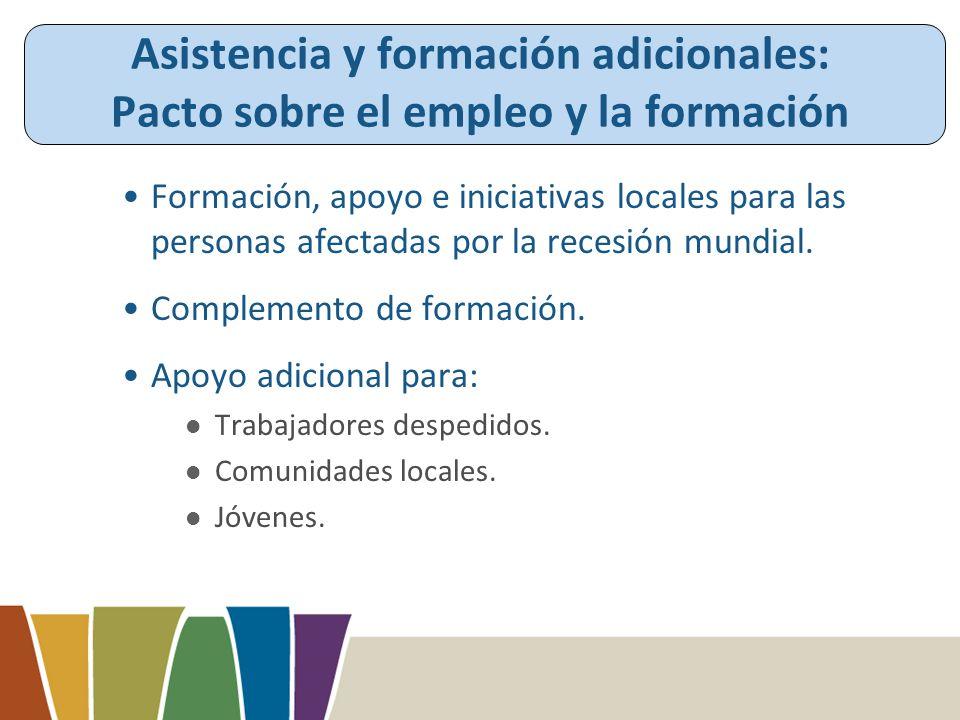 Asistencia y formación adicionales: Pacto sobre el empleo y la formación Formación, apoyo e iniciativas locales para las personas afectadas por la recesión mundial.