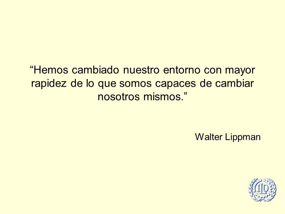 Hemos cambiado nuestro entorno con mayor rapidez de lo que somos capaces de cambiar nosotros mismos. Walter Lippman